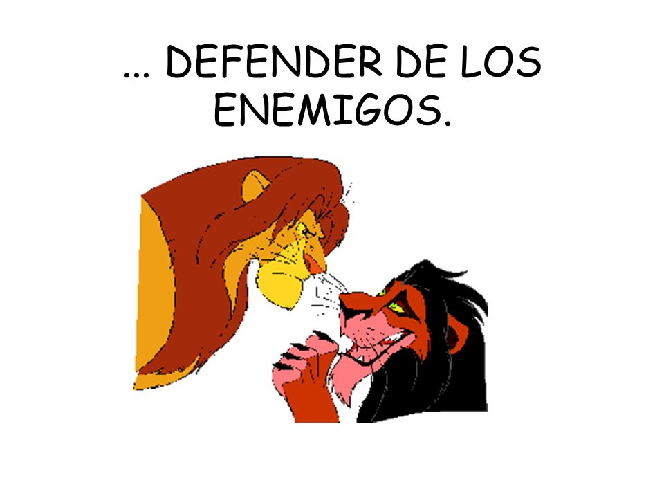 ... DEFENDER DE LOS ENEMIGOS.