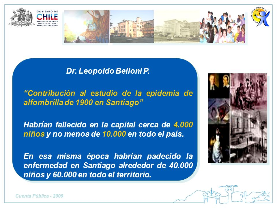 Dr. Leopoldo Belloni P. Contribución al estudio de la epidemia de alfombrilla de 1900 en Santiago