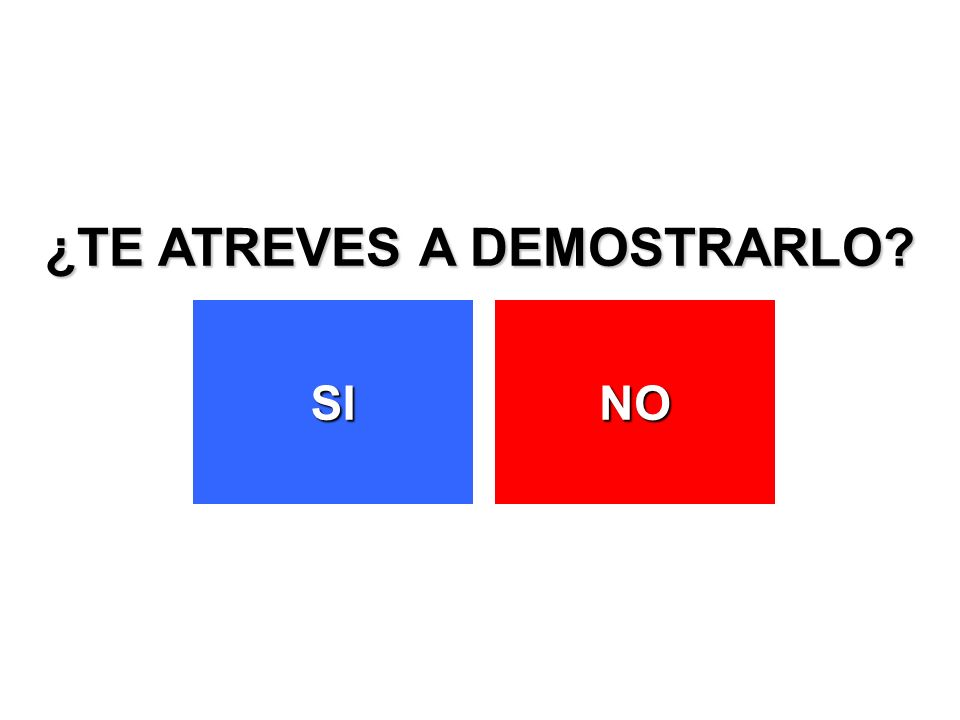 ¿TE ATREVES A DEMOSTRARLO