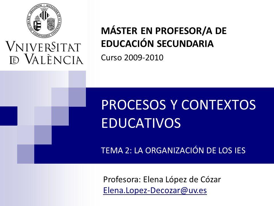 PROCESOS Y CONTEXTOS EDUCATIVOS TEMA 2: LA ORGANIZACIÓN DE LOS IES