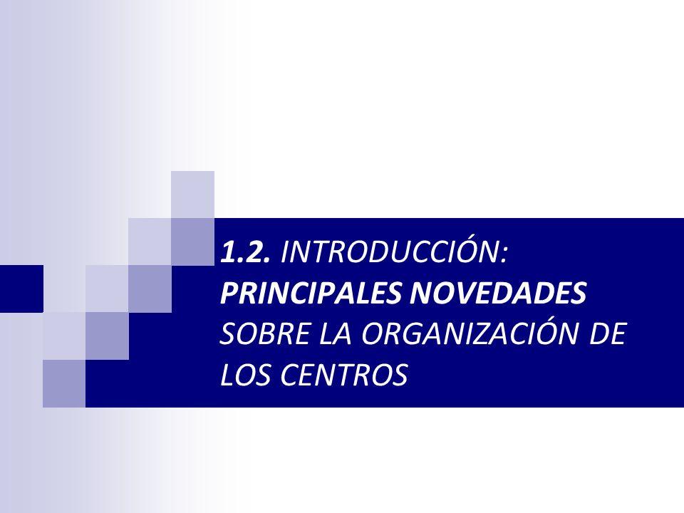 1.2. INTRODUCCIÓN: PRINCIPALES NOVEDADES SOBRE LA ORGANIZACIÓN DE LOS CENTROS
