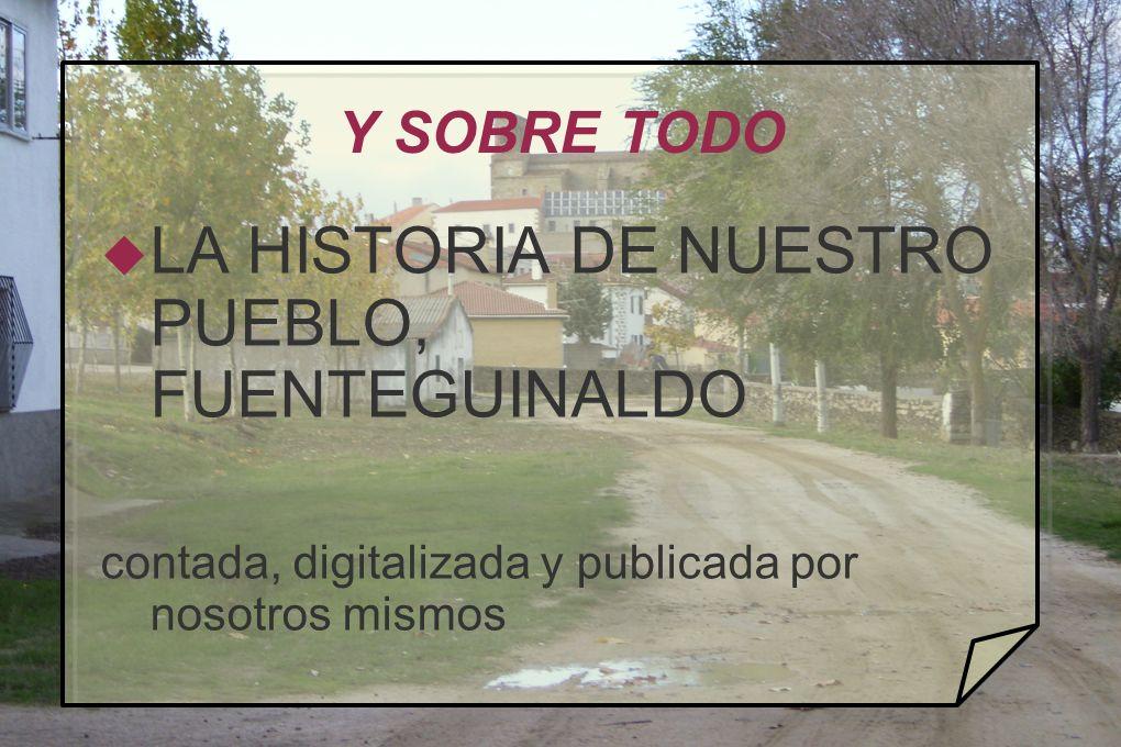LA HISTORIA DE NUESTRO PUEBLO, FUENTEGUINALDO