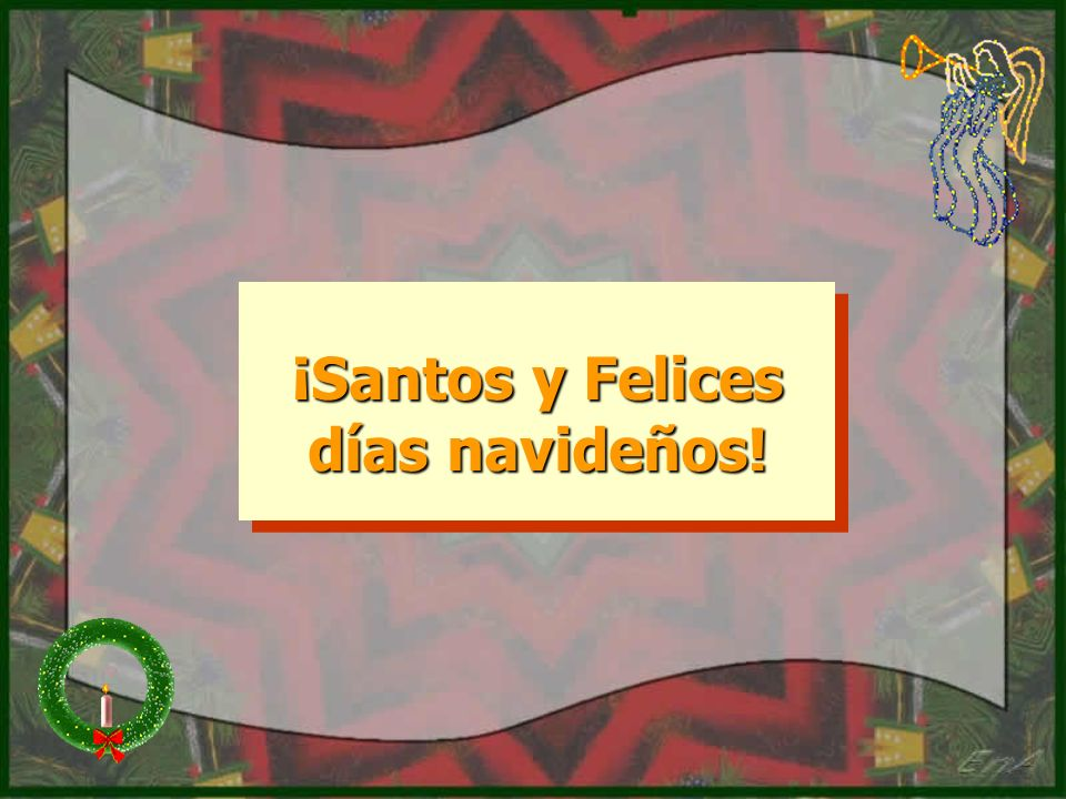 ¡Santos y Felices días navideños!