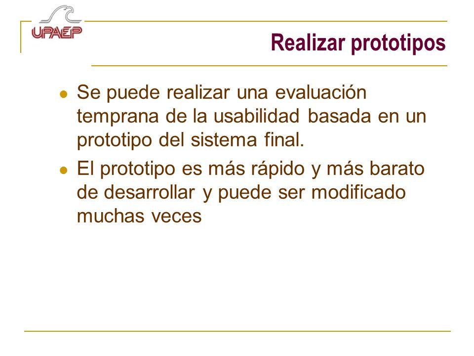 Realizar prototipos Se puede realizar una evaluación temprana de la usabilidad basada en un prototipo del sistema final.