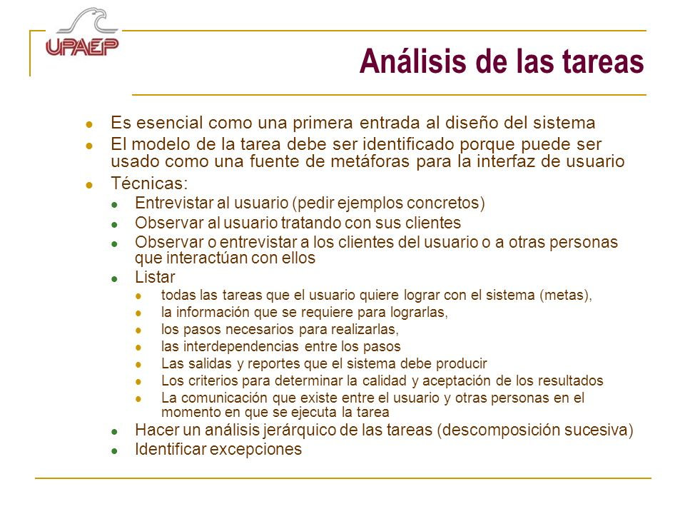 Análisis de las tareas Es esencial como una primera entrada al diseño del sistema.
