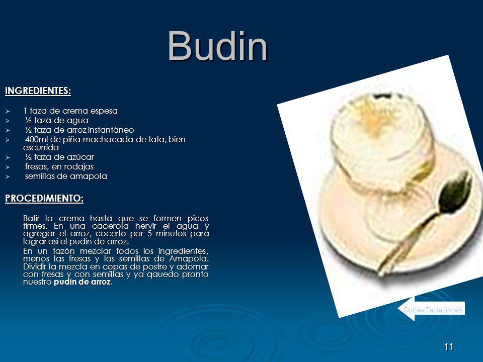 Budin INGREDIENTES: PROCEDIMIENTO: 1 taza de crema espesa