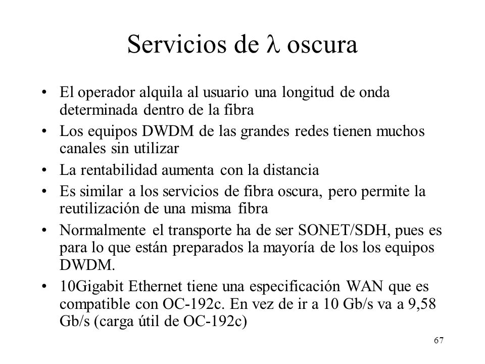 Servicios de  oscura El operador alquila al usuario una longitud de onda determinada dentro de la fibra.