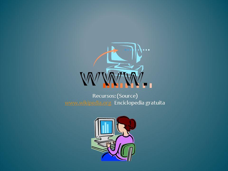 Recursos: (Source) www.wikipedia.org Enciclopedia gratuita