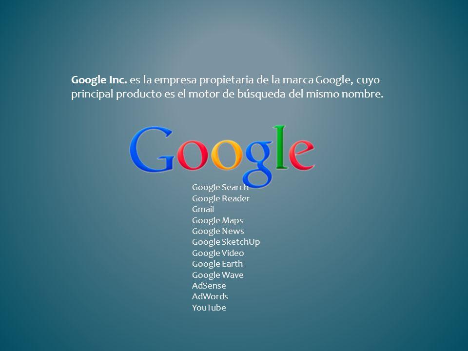 Google Inc. es la empresa propietaria de la marca Google, cuyo principal producto es el motor de búsqueda del mismo nombre.