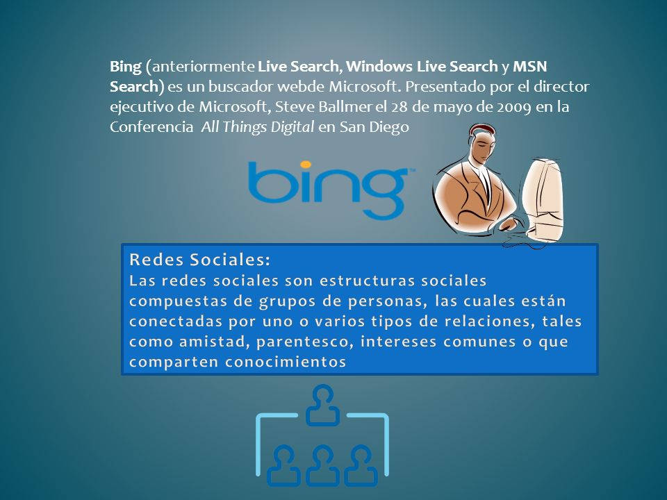 Bing (anteriormente Live Search, Windows Live Search y MSN Search) es un buscador webde Microsoft. Presentado por el director ejecutivo de Microsoft, Steve Ballmer el 28 de mayo de 2009 en la Conferencia All Things Digital en San Diego