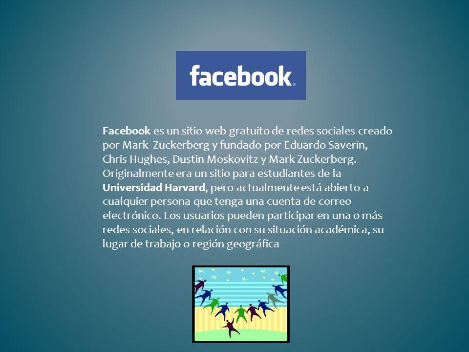 Facebook es un sitio web gratuito de redes sociales creado por Mark Zuckerberg y fundado por Eduardo Saverin, Chris Hughes, Dustin Moskovitz y Mark Zuckerberg.