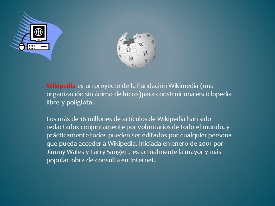 Wikipedia es un proyecto de la Fundación Wikimedia (una organización sin ánimo de lucro )para construir una enciclopedia libre y políglota .