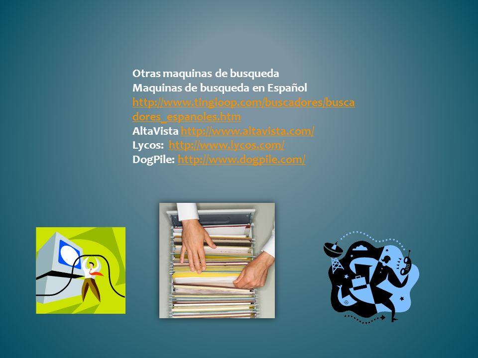 Otras maquinas de busqueda Maquinas de busqueda en Español http://www