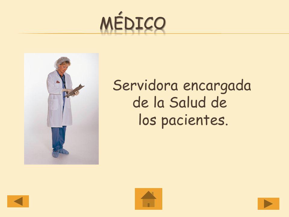 Médico Servidora encargada de la Salud de los pacientes.