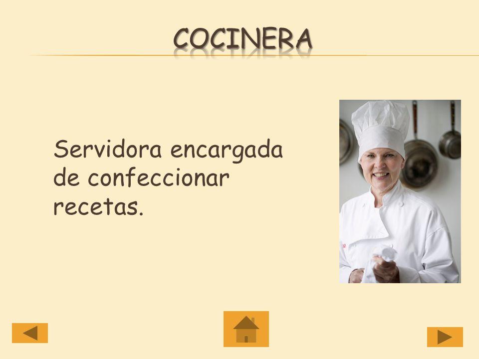 Cocinera Servidora encargada de confeccionar recetas.