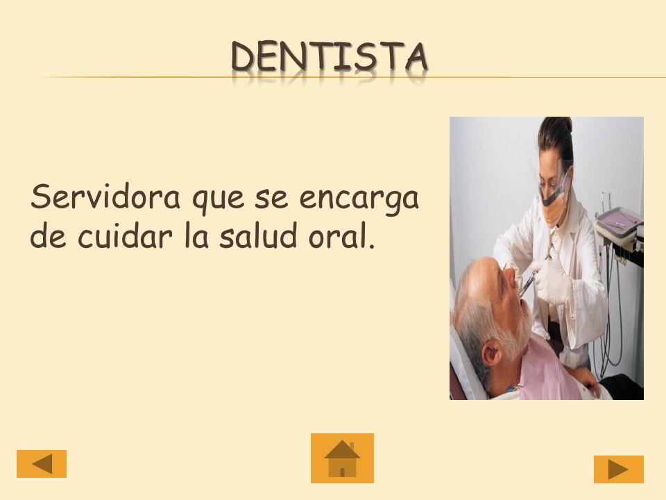 Dentista Servidora que se encarga de cuidar la salud oral.