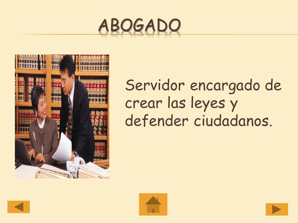 Abogado Servidor encargado de crear las leyes y defender ciudadanos.