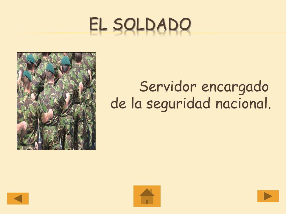 El Soldado Servidor encargado de la seguridad nacional.