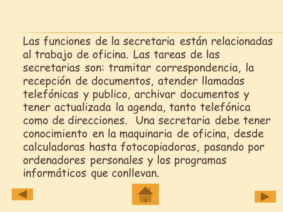 Las funciones de la secretaria están relacionadas al trabajo de oficina.