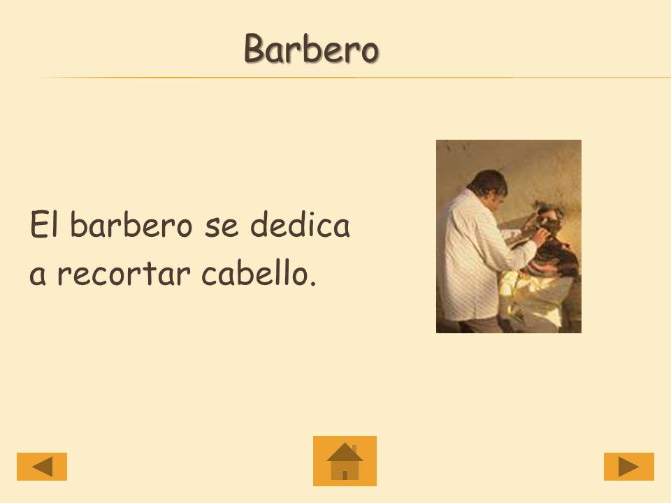 Barbero El barbero se dedica a recortar cabello.
