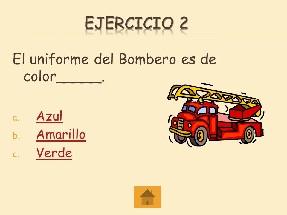 Ejercicio 2 El uniforme del Bombero es de color_____. Azul Amarillo
