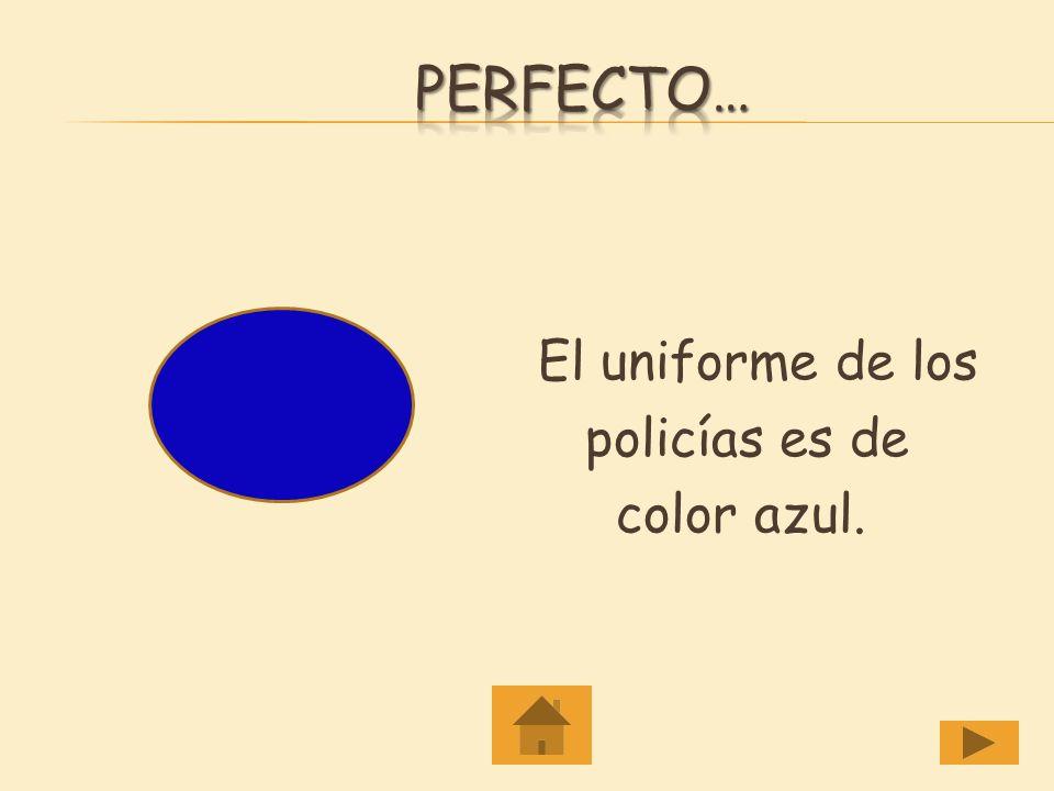 Perfecto… El uniforme de los policías es de color azul.