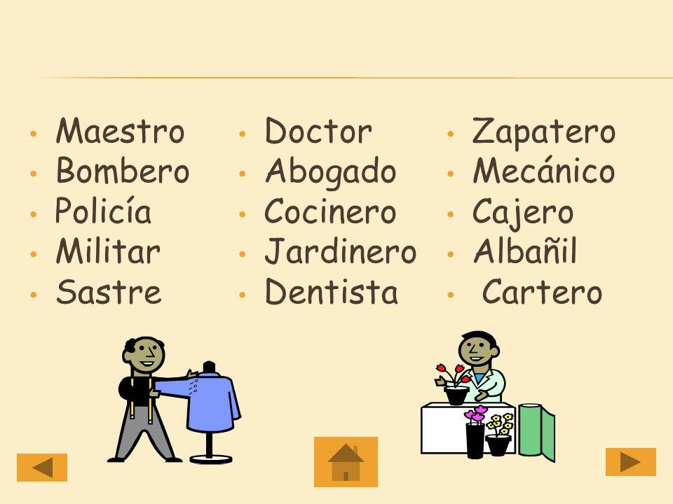 Maestro Doctor. Zapatero. Bombero. Abogado. Mecánico. Policía. Cocinero. Cajero. Militar. Jardinero.