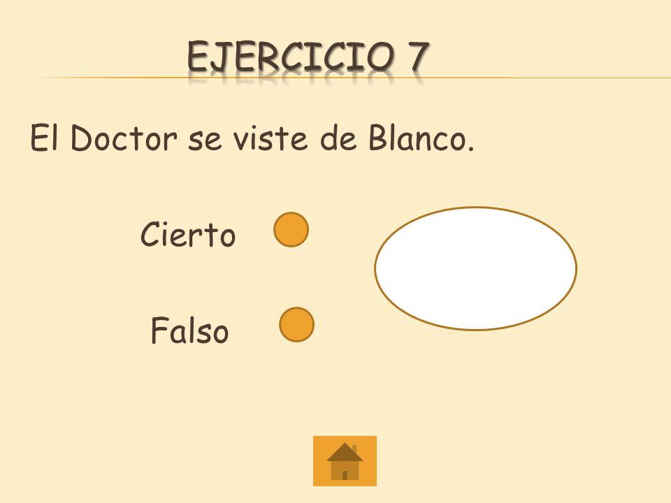 Ejercicio 7 El Doctor se viste de Blanco. Cierto Falso