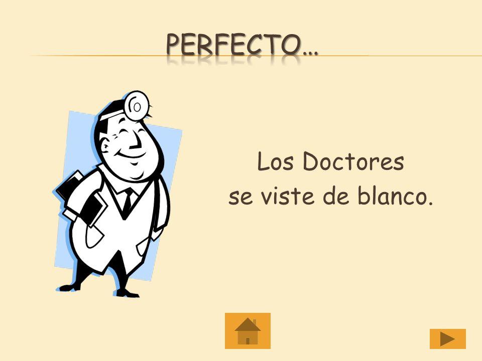 Perfecto… Los Doctores se viste de blanco.