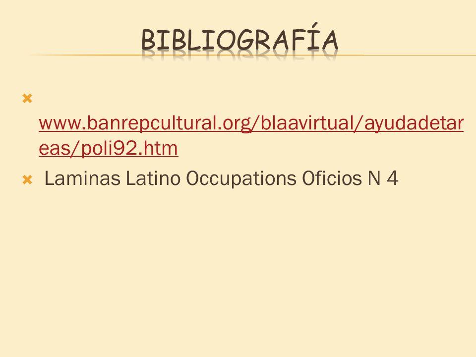 Bibliografía www.banrepcultural.org/blaavirtual/ayudadetareas/poli92.htm.