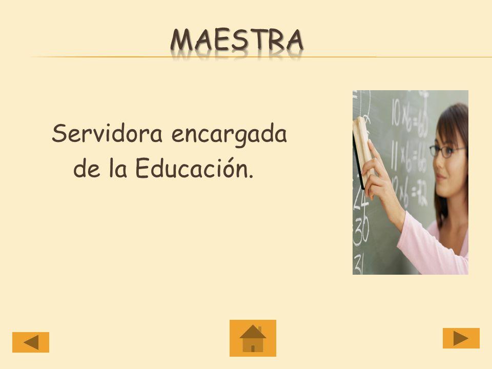 Maestra Servidora encargada de la Educación.