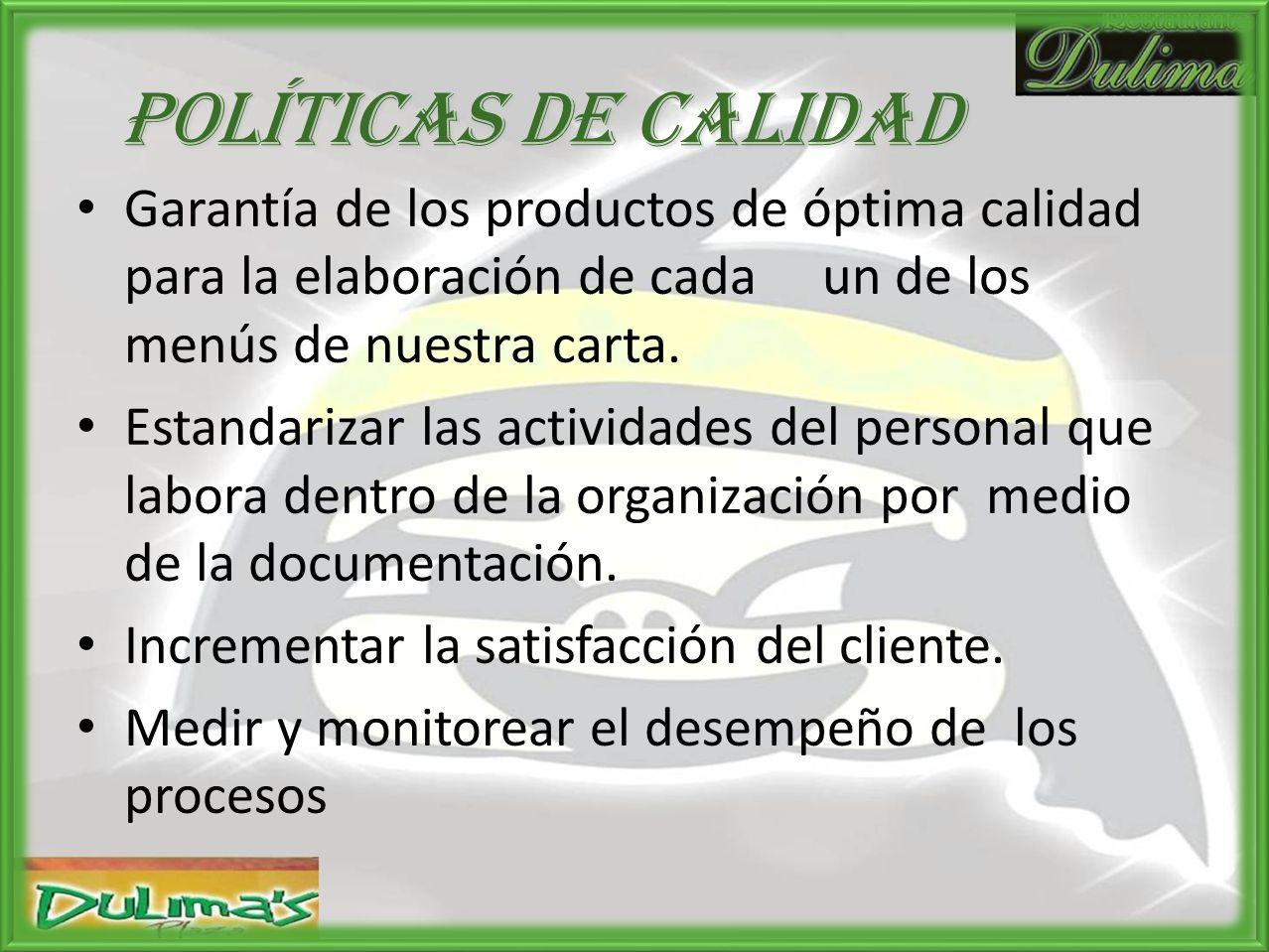 Políticas de calidad Garantía de los productos de óptima calidad para la elaboración de cada un de los menús de nuestra carta.