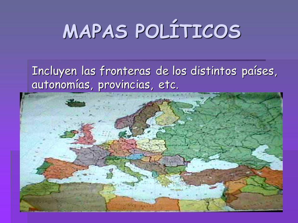 MAPAS POLÍTICOS Incluyen las fronteras de los distintos países, autonomías, provincias, etc.