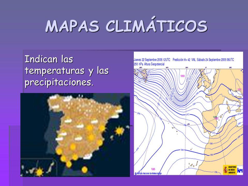 MAPAS CLIMÁTICOS Indican las temperaturas y las precipitaciones.