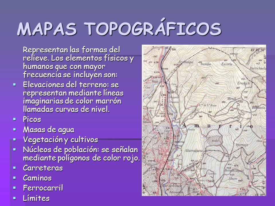 MAPAS TOPOGRÁFICOS Representan las formas del relieve. Los elementos físicos y humanos que con mayor frecuencia se incluyen son: