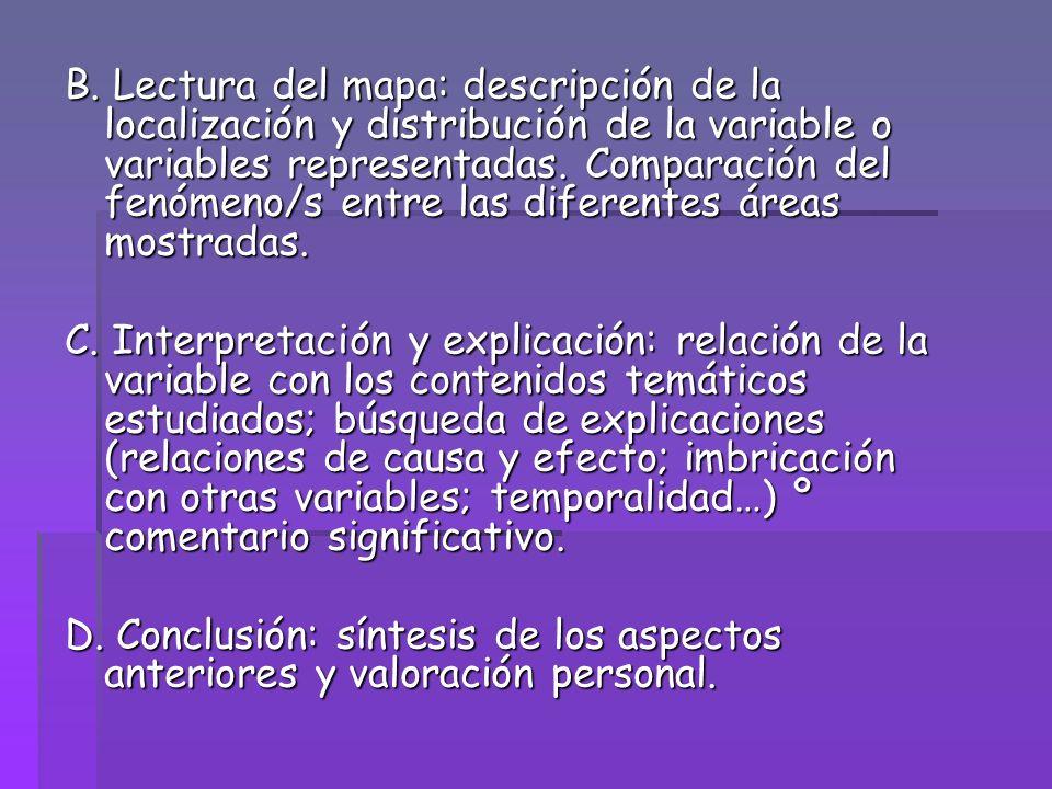 B. Lectura del mapa: descripción de la localización y distribución de la variable o variables representadas. Comparación del fenómeno/s entre las diferentes áreas mostradas.