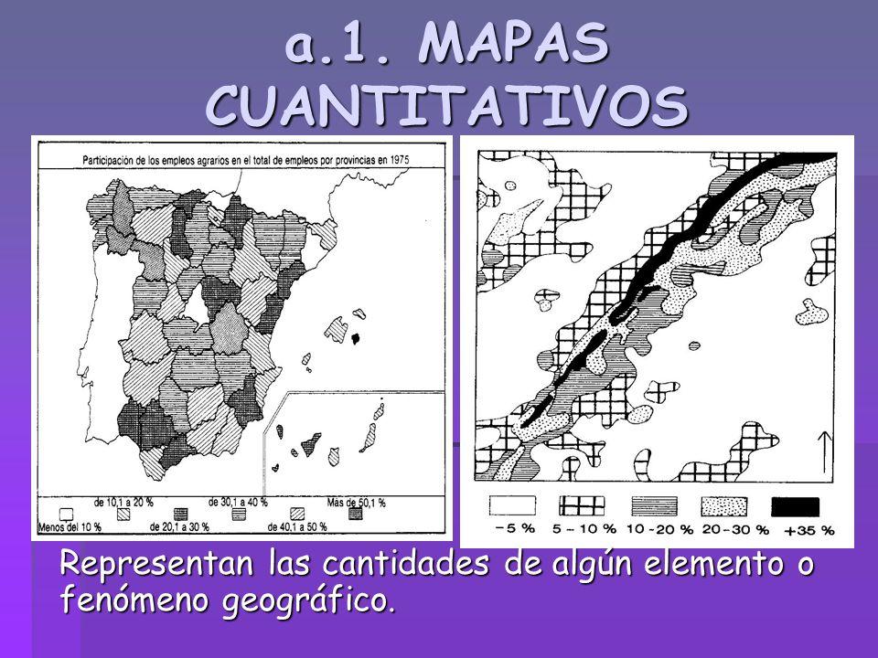 a.1. MAPAS CUANTITATIVOS Representan las cantidades de algún elemento o fenómeno geográfico.