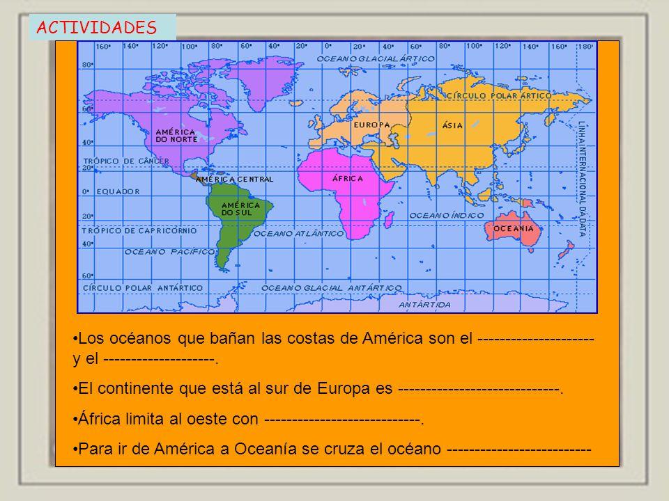 ACTIVIDADES Los océanos que bañan las costas de América son el ---------------------y el --------------------.