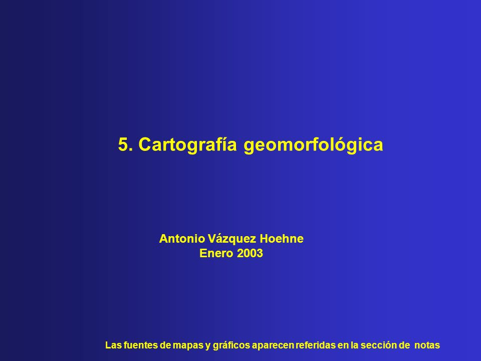 5. Cartografía geomorfológica Antonio Vázquez Hoehne