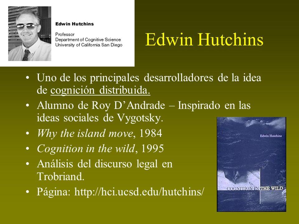 Edwin Hutchins Uno de los principales desarrolladores de la idea de cognición distribuida.
