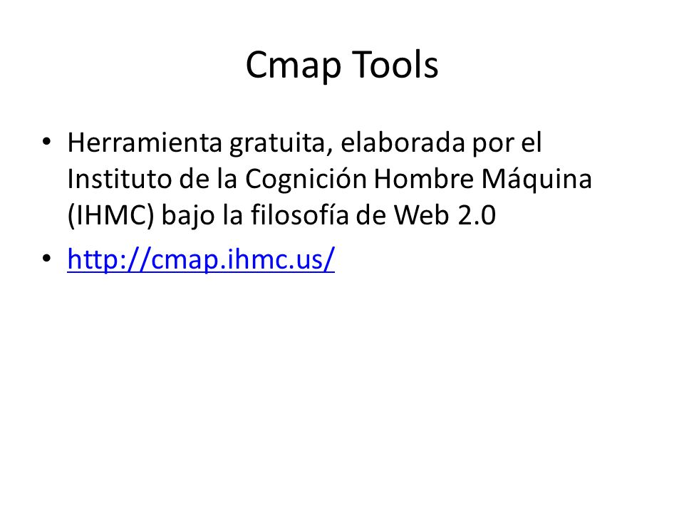Cmap Tools Herramienta gratuita, elaborada por el Instituto de la Cognición Hombre Máquina (IHMC) bajo la filosofía de Web 2.0.