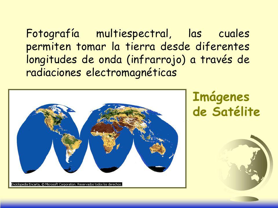Fotografía multiespectral, las cuales permiten tomar la tierra desde diferentes longitudes de onda (infrarrojo) a través de radiaciones electromagnéticas