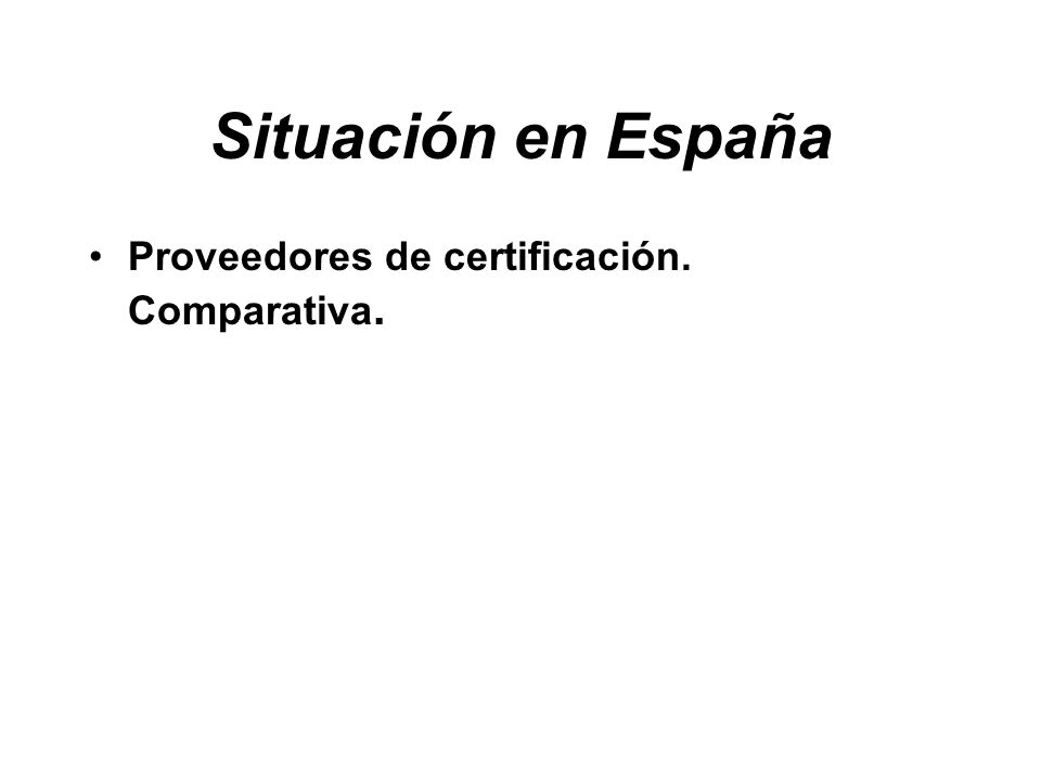 Situación en España Proveedores de certificación. Comparativa.