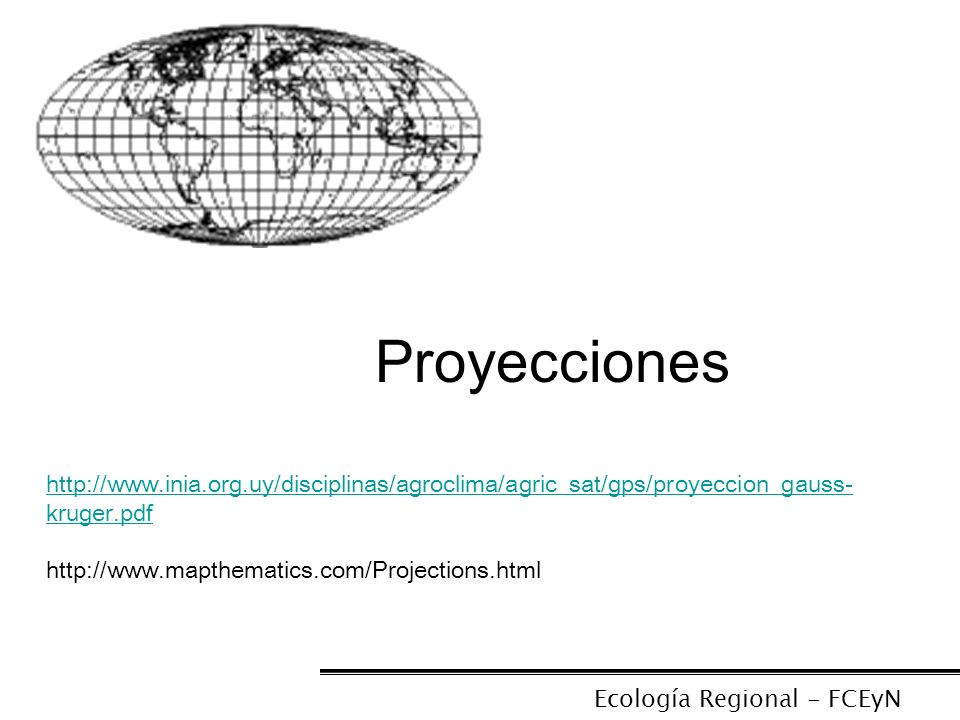 Proyecciones http://www.inia.org.uy/disciplinas/agroclima/agric_sat/gps/proyeccion_gauss-kruger.pdf.