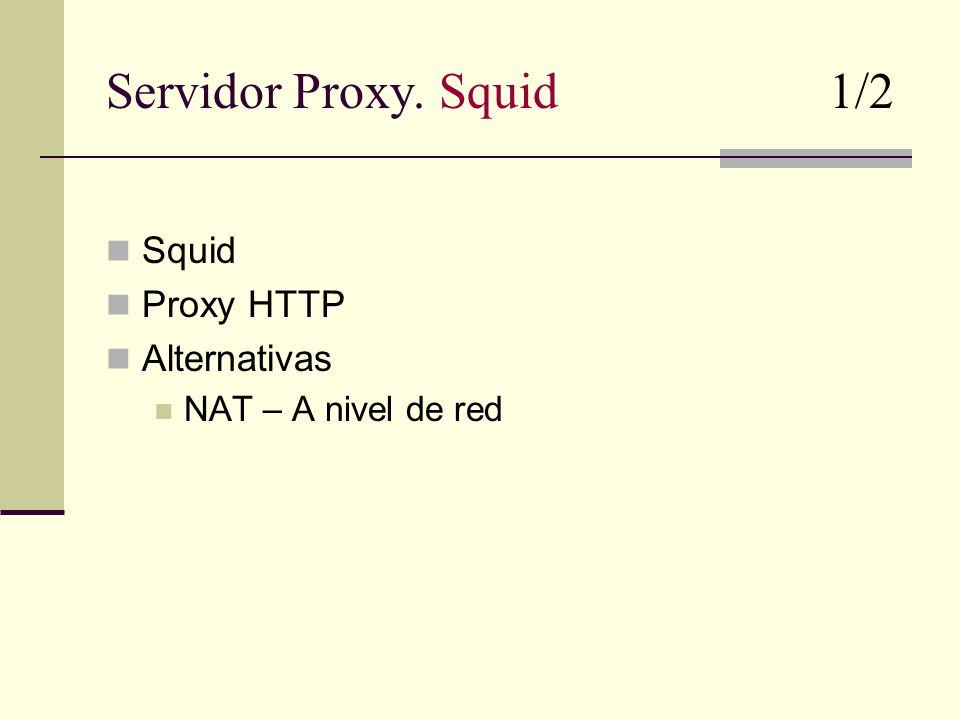 Servidor Proxy. Squid 1/2 Squid Proxy HTTP Alternativas