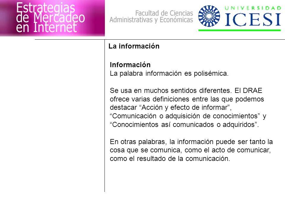 La información Información. La palabra información es polisémica. Se usa en muchos sentidos diferentes. El DRAE.