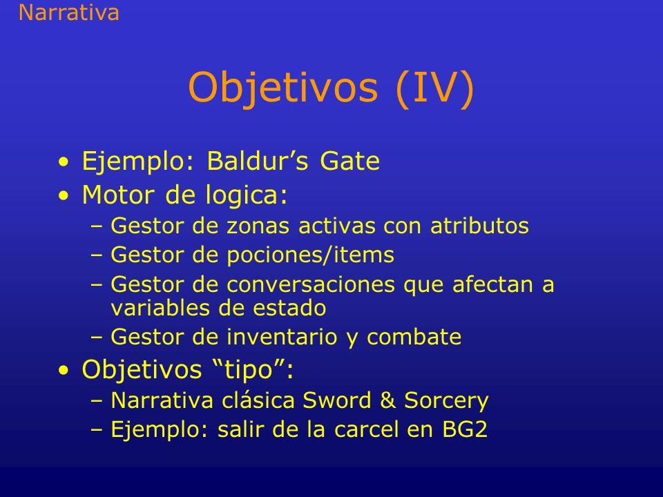 Objetivos (IV) Ejemplo: Baldur's Gate Motor de logica: