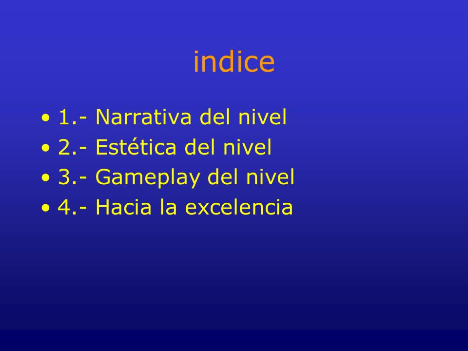 indice 1.- Narrativa del nivel 2.- Estética del nivel