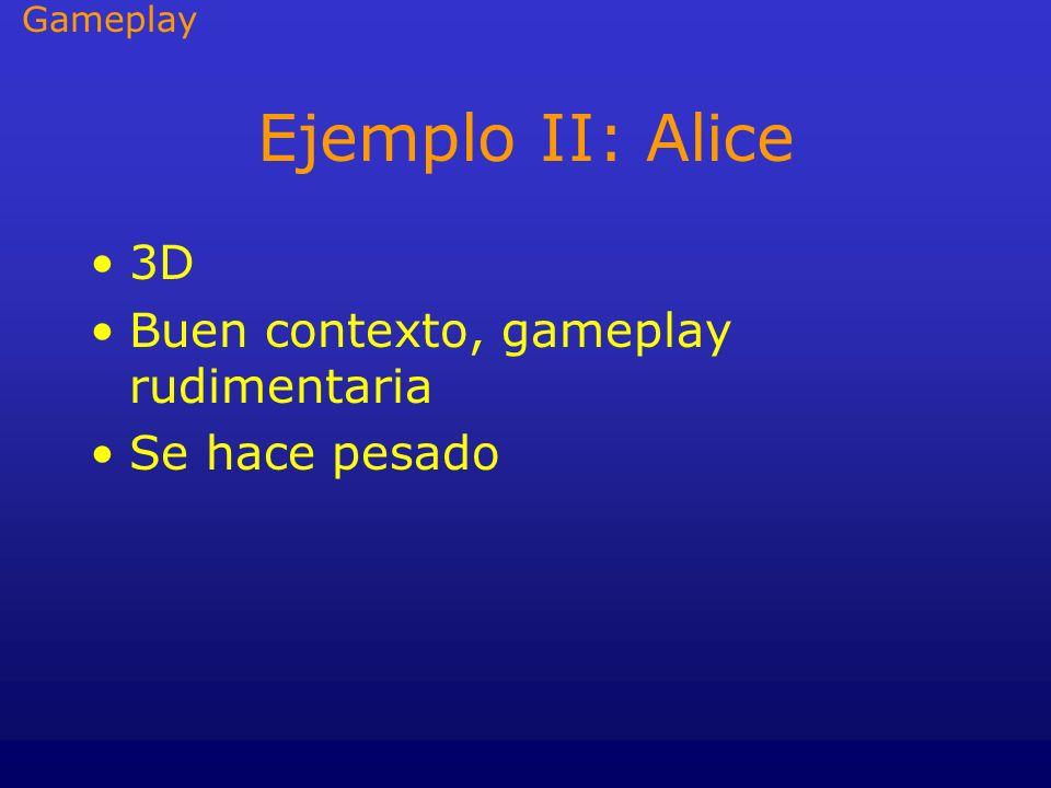 Ejemplo II: Alice 3D Buen contexto, gameplay rudimentaria