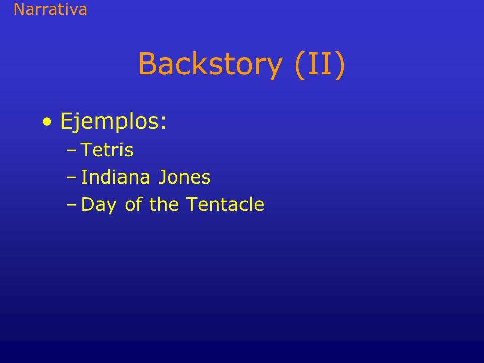 Backstory (II) Ejemplos: Tetris Indiana Jones Day of the Tentacle